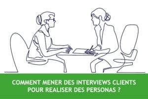 Comment mener des interviews clients pour construire des personas ?